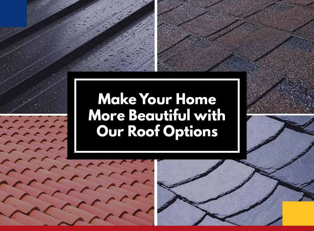 Make Your Home More Beautiful With Our Roof Options
