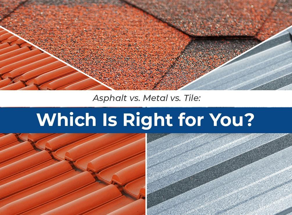 Asphalt shingle vs metal vs tile roof which do you need for Roof right